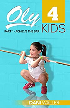 Oly 4 Kids: Part 1 - Achieve the Bar by [Waller, Dani]
