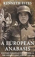 A European Anabasis: Western European Volunteers in the German Army and SS, 1940-1945