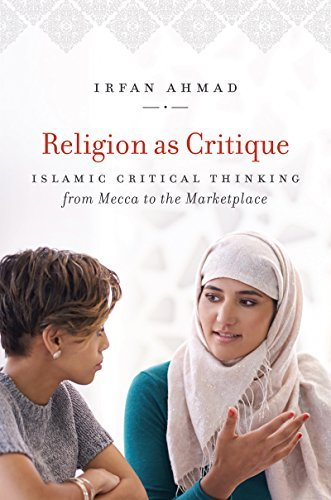 Religion as Critique: Islamic Critical Thinking from Mecca to the Marketplace (Islamic Civilization and Muslim Networks)