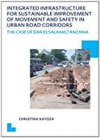 Integrated Infrastructure for Sustainable Improvement of Movement and Safety in Urban Road Corridors: UNESCO-IHE PhD Thesis (Ihe Delft PhD Thesis)