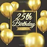 25th Birthday Guest Book: Golden Balloons Black Background Theme Elegant Glossy Cover Place for a Photo Cream Color Paper 123 Pages Guest Sign in for Party Celebration of Anniversary Fabulous Keepsake Gift Book for Best Wishes Messages from Family Friends