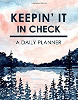 Keepin' It In Check - A Daily Planner: Hourly Schedule Daily Goal Setting Productivity Agenda Planner and Organizer for To-Do's and More