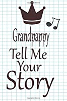 Grandpappy, tell me your story: A guided journal to tell me your memories,keepsake questions.This is a great gift to Dad,grandpa,granddad,father and uncle from family members, grandchildren life Birthday