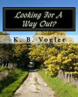 Looking for a Way Out?: A Photographic Journal With a Message That Will Change Your Life