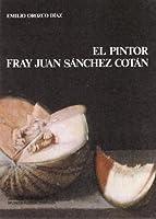 Pintor Fray Juan Sánchez Cotán, el