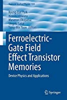 Ferroelectric-Gate Field Effect Transistor Memories: Device Physics and Applications (Topics in Applied Physics)