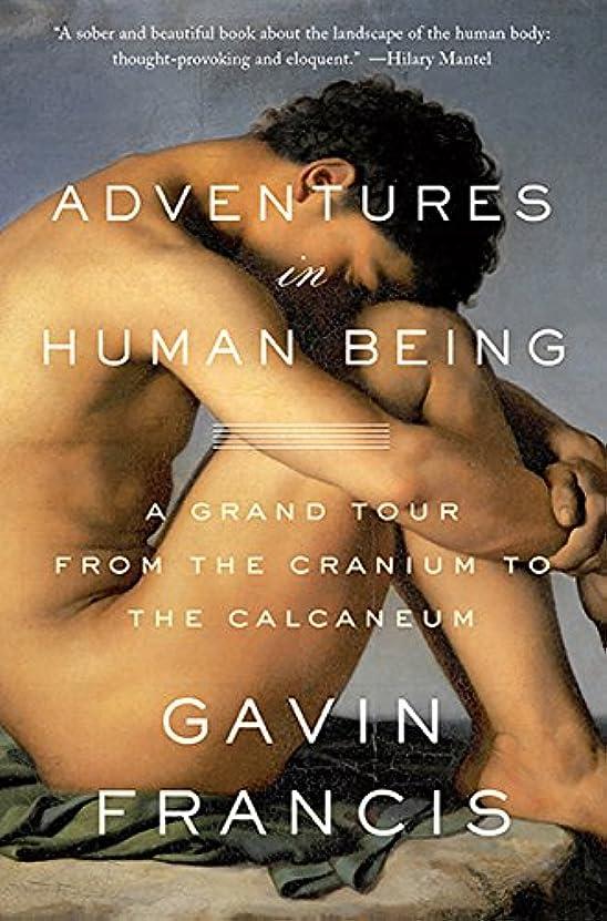 警察署高音政治家Adventures in Human Being: A Grand Tour from the Cranium to the Calcaneum (English Edition)