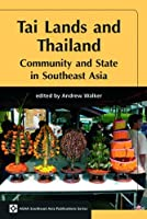 Tai Lands and Thailand: Community and State in Southeast Asia (ASAA Southeast Asia Series)