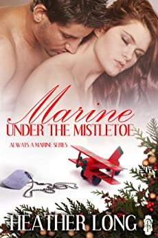 Marine Under the Mistletoe (Always a Marine series Book 19) by [Long, Heather]