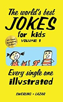[Lazar, Ralph, Swerling, Lisa]のThe World's Best Jokes for Kids: Volume 1 (Silliness is...) (English Edition)