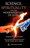 Science, Spirituality and the Modernisation of India: Anthem Studies in Development and Globalization (Anthem South Asian Studies)