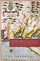 Anglo-Native Virginia: Trade, Conversion, and Indian Slavery in the Old Dominion, 1646-1722 (Early American Places)