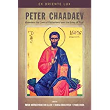 Peter Chaadaev: Between the Love of Fatherland and the Love of Truth (Ex Oriente Lux Book 2)