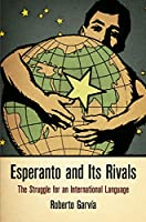 Esperanto and Its Rivals: The Struggle for an International Language (Haney Foundation Series)