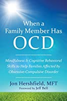 When a Family Member Has OCD: Mindfulness & Cognitive Behavioral Skills to Help Families Affected by Obsessive-Compulsive Disorder