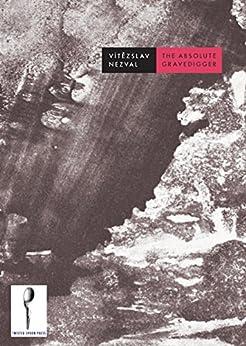 [Nezval, Vítězslav]のThe Absolute Gravedigger (English Edition)