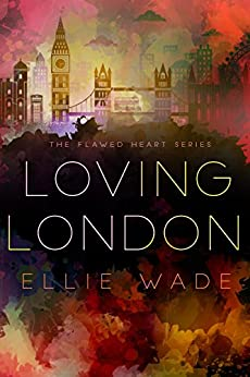 Loving London (The Flawed Heart Series Book 3) by [Wade,Ellie]