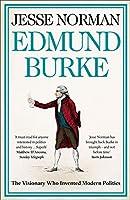Edmund Burke: The Visionary Who Invented Modern Politics