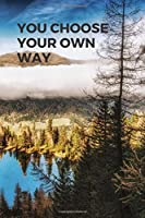 You choose your own way: Motivational Notebook, Journal, Diary (110 Pages, Blank, 6 x 9)