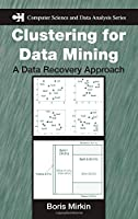 Clustering for Data Mining: A Data Recovery Approach (Chapman & Hall/CRC Computer Science & Data Analysis)