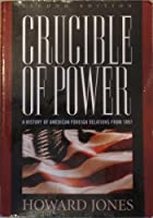 Crucible of Power: A History of American Foreign Relations from 1897 [並行輸入品]