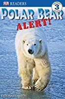 DK Readers L3: Polar Bear Alert! (DK Readers Level 3)