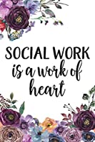 """Social Work Is A Work Of Heart: Social Work Gifts 6""""x9"""" College Ruled Notebook or Journal"""