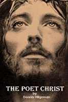 The Poet Christ: A Gospel for the Poor, the Tired and the Troubled