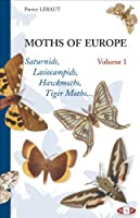 Moths of Europe, volume 1 (Saturnids, Lasiocampids, Hawkmoths, Tiger moths)