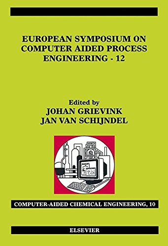 European Symposium on Computer Aided Process Engineering - 12: 35th European Symposium of the Working Party on Computer Aided Process Engineering : ESCAPE-12, ... (Computer Aided Chemical Engineering)