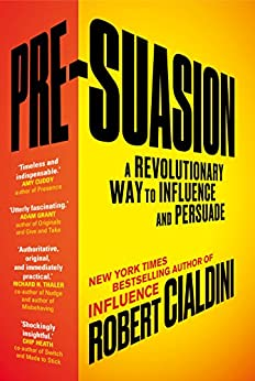 Pre-Suasion: A Revolutionary Way to Influence and Persuade by [Cialdini, Robert B.]