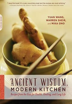 Ancient Wisdom, Modern Kitchen: Recipes from the East for Health, Healing, and Long Life by [Wang, Yuan, Sheir, Warren, Ono, Mika]