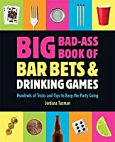 Big Bad-Ass Book of Bar Bets and Drinking Games: Hundreds of Tricks and Tips to Keep the Party Going by Jordana Tusman(2012-02-28)
