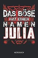 Das Boese hat einen Namen - Julia - Notizbuch: Individuelles personalisiertes Frauen Namen Blanko Notizbuch fuer Julia, liniert leere Seiten. Ideal als beste Freundin, Namenstag, Weihnachts & Geburtstags Geschenk.