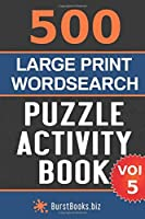 500 Large Print Wordsearch Puzzle Activity Book: Volume Five