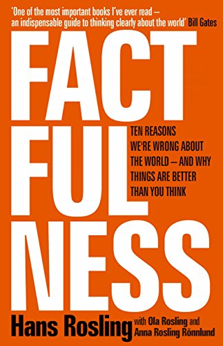 Factfulness: Ten Reasons We're Wrong About the World ? and Why Things Are Better Than You Think (English Edition)