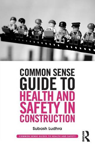 Download Common Sense Guide to Health and Safety in Construction (Common Sense Guides to Health and Safety) 0415835453