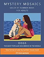 MYSTERY MOSAICS. DOGS.: COLOR BY NUMBER BOOK FOR ADULTS. The most popular dog breeds in the world. New format of color by number mosaic book: 3*3 mm. sections.