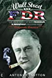 Wall Street and FDR: The True Story of How Franklin D. Roosevelt Colluded with Corporate America (English Edition)