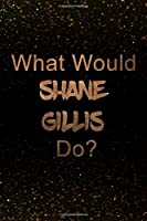 What Would Shane Gillis Do?: Black and Gold Shane Gillis Notebook | Journal. Perfect for school, writing poetry, use as a diary, gratitude writing, travel journal or dream journal