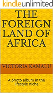 The foreign land of Africa: A photo album in the lifestyle niche (Random lifestyle photos Book 3) (English Edition)