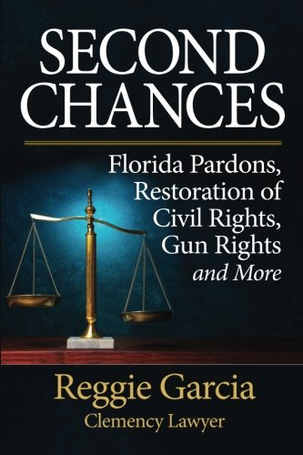Download Second Chances: Florida Pardons, Restoration of Civil Rights, Gun Rights and More 1937918858