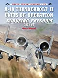 A-10 Thunderbolt II Units of Operation Enduring Freedom 2002-07 (Combat Aircraft)