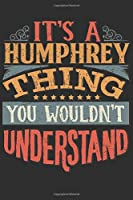 It's A Humphrey You Wouldn't Understand: Want To Create An Emotional Moment For A Humphrey Family Member ? Show The Humphrey's You Care With This Personal Custom Gift With Humphrey's Very Own Family Name Surname Planner Calendar Notebook Journal