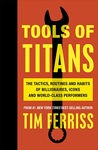 Tools of Titans: The Tactics, Routines, and Habits of Billionaires, Icons,  and World-Class Performers eBook: Timothy Ferriss: Amazon com au: Kindle