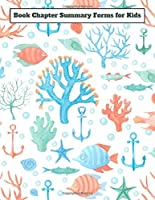 Book Chapter Summary Forms for Kids: A guided tool to help retain what you've read - Ocean Sea Creatures Fish Corals Anchors