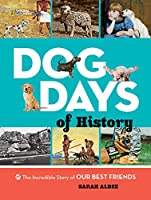 Dog Days of History: The Incredible Story of Our Best Friends (Animals)
