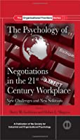 The Psychology of Negotiations in the 21st Century Workplace: New Challenges and New Solutions (SIOP Organizational Frontiers Series)