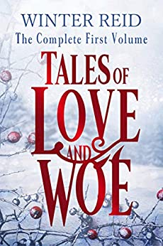 Tales of Love and Woe: The Complete First Volume (Tales of Love & Woe Book 1) by [Reid, Winter]