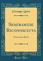 Semiramide Riconosciuta: Dramma Per Musica (Classic Reprint)